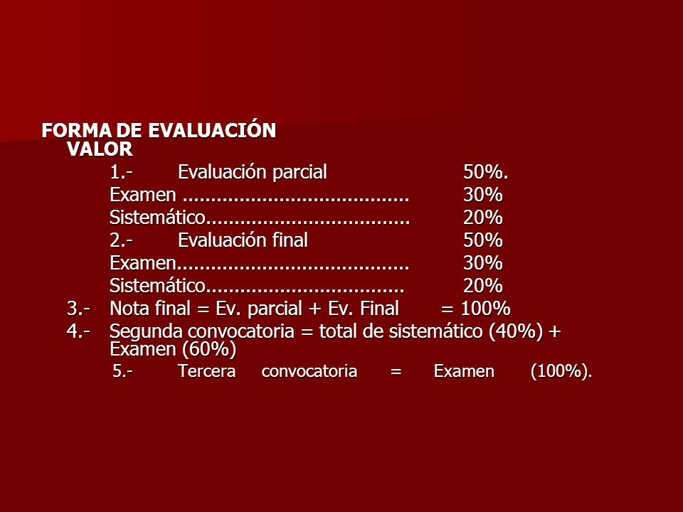 FORMA DE EVALUACIÓN VALOR 1. Evaluación parcial 50%. Examen........................................ 30% Examen........................................