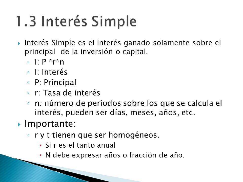 Interés Simple es el interés ganado solamente sobre el principal de la inversión o capital. I: P *r*n I: Interés P: Principal r: Tasa de interés n: nú