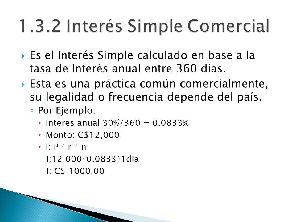 Es el Interés Simple calculado en base a la tasa de Interés anual entre 360 días. Esta es una práctica común comercialmente, su legalidad o frecuencia