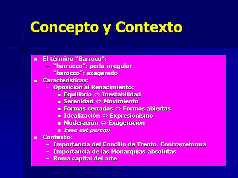 Concepto y Contexto El término Barroco: El término Barroco: –barrueco: perla irregular –barocco: exagerado Características: Características: –Oposició