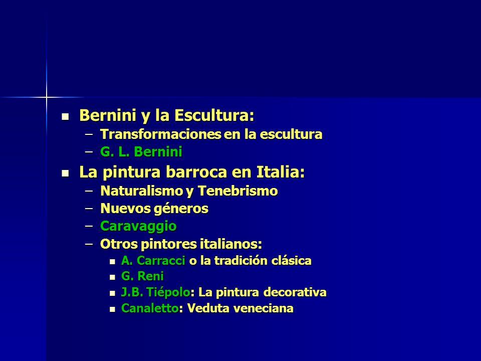 Bernini y la Escultura: Bernini y la Escultura: –Transformaciones en la escultura –G. L. Bernini La pintura barroca en Italia: La pintura barroca en I