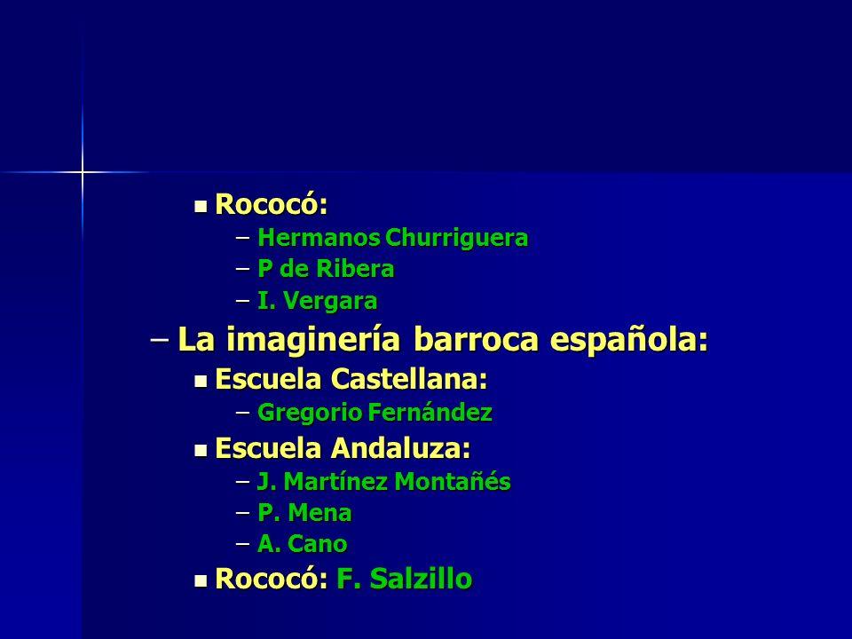 Rococó: Rococó: –Hermanos Churriguera –P de Ribera –I. Vergara –La imaginería barroca española: Escuela Castellana: Escuela Castellana: –Gregorio Fern