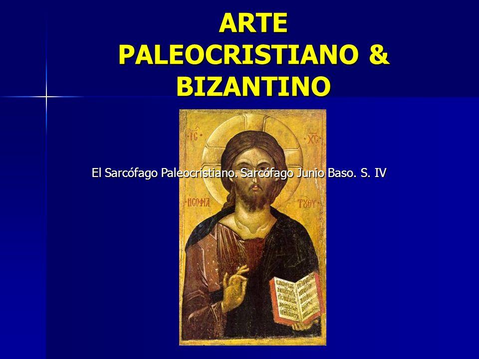 ARTE PALEOCRISTIANO & BIZANTINO El Sarcófago Paleocristiano. Sarcófago Junio Baso. S. IV