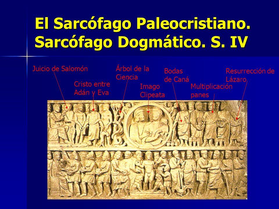 El Sarcófago Paleocristiano. Sarcófago Dogmático. S. IV Juicio de Salomón Cristo entre Adán y Eva Árbol de la Ciencia Imago Clipeata Bodas de Caná Mul