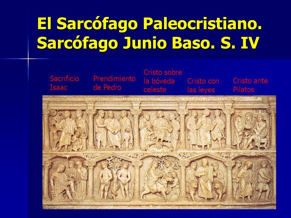 El Sarcófago Paleocristiano. Sarcófago Junio Baso. S. IV Prendimiento de Pedro Sacrificio Isaac Cristo sobre la bóveda celeste Cristo con las leyes Cr