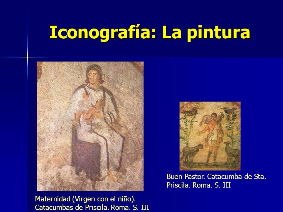 Iconografía: La pintura Maternidad (Virgen con el niño). Catacumbas de Priscila. Roma. S. III Buen Pastor. Catacumba de Sta. Priscila. Roma. S. III