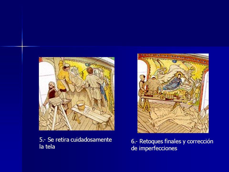 5.- Se retira cuidadosamente la tela 6.- Retoques finales y corrección de imperfecciones