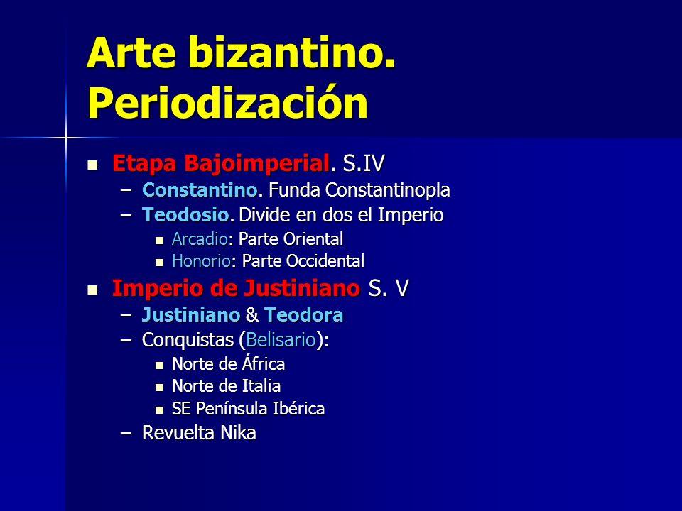 Arte bizantino. Periodización Etapa Bajoimperial. S.IV Etapa Bajoimperial. S.IV –Constantino. Funda Constantinopla –Teodosio. Divide en dos el Imperio