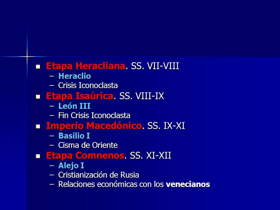Etapa Heracliana. SS. VII-VIII Etapa Heracliana. SS. VII-VIII –Heraclio –Crisis Iconoclasta Etapa Isaúrica. SS. VIII-IX Etapa Isaúrica. SS. VIII-IX –L
