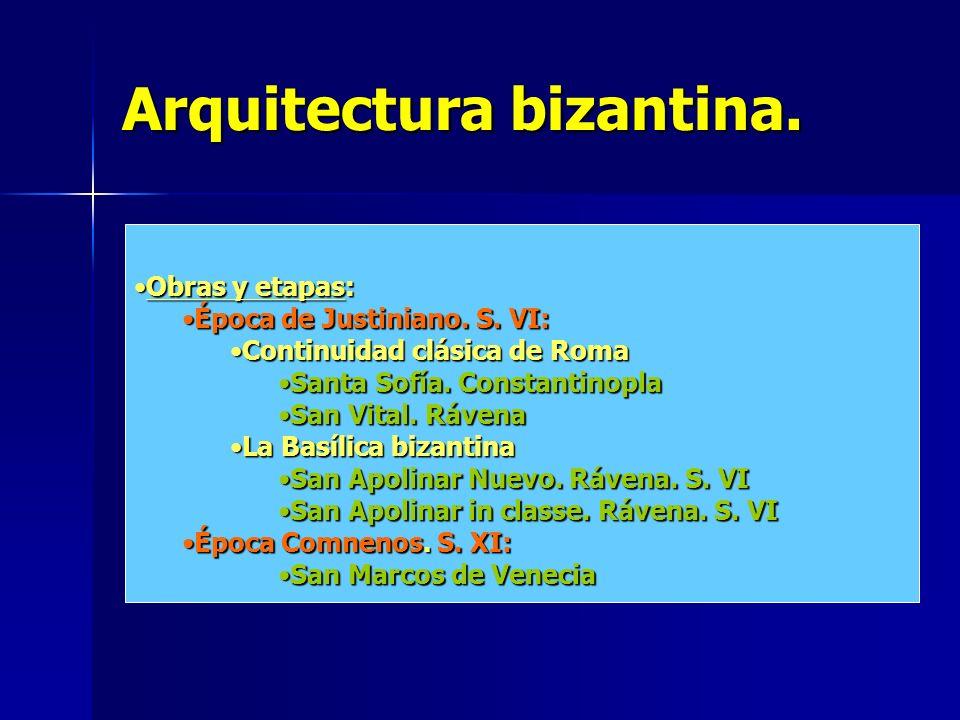 Arquitectura bizantina. Obras y etapas:Obras y etapas: Época de Justiniano. S. VI:Época de Justiniano. S. VI: Continuidad clásica de RomaContinuidad c