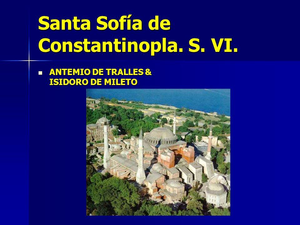 Santa Sofía de Constantinopla. S. VI. ANTEMIO DE TRALLES & ISIDORO DE MILETO ANTEMIO DE TRALLES & ISIDORO DE MILETO
