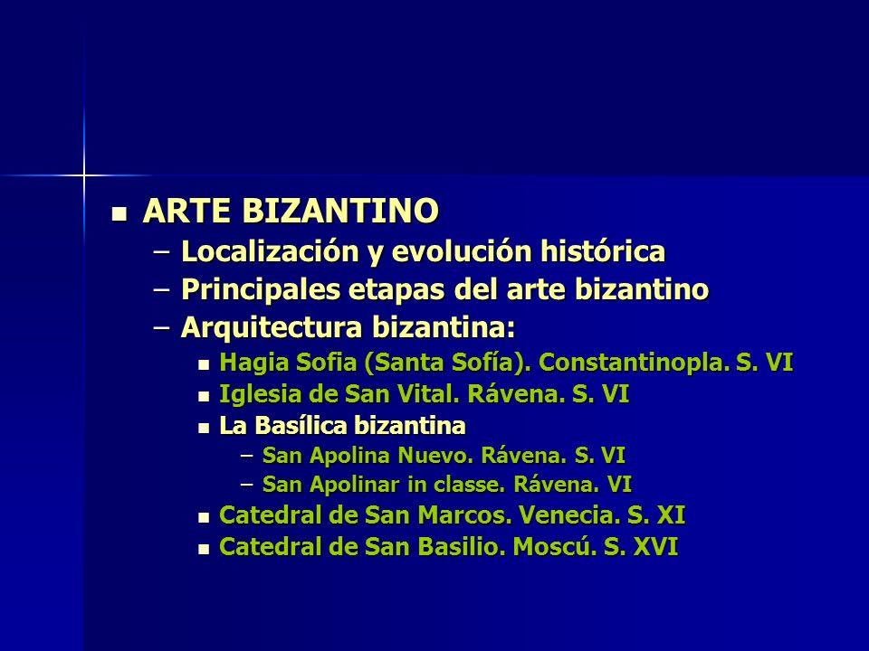 ARTE BIZANTINO ARTE BIZANTINO –Localización y evolución histórica –Principales etapas del arte bizantino –Arquitectura bizantina: Hagia Sofia (Santa S