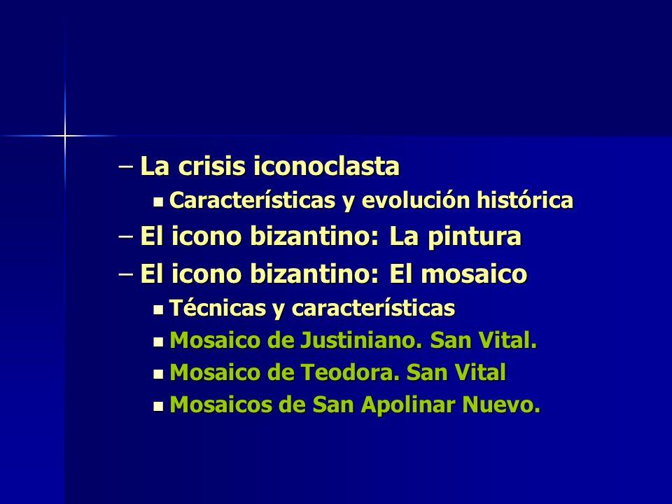 –La crisis iconoclasta Características y evolución histórica Características y evolución histórica –El icono bizantino: La pintura –El icono bizantino