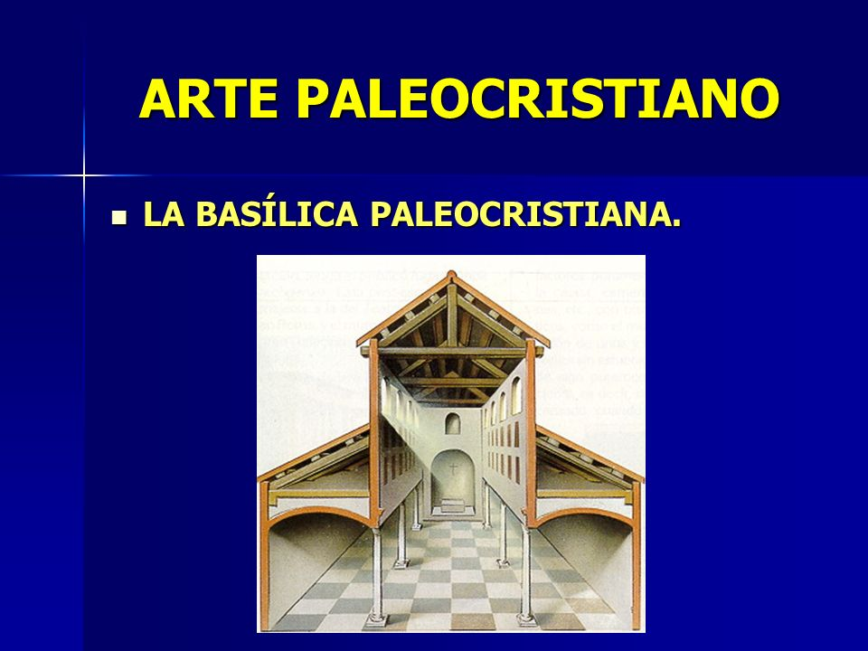 ARTE PALEOCRISTIANO LA BASÍLICA PALEOCRISTIANA. LA BASÍLICA PALEOCRISTIANA.