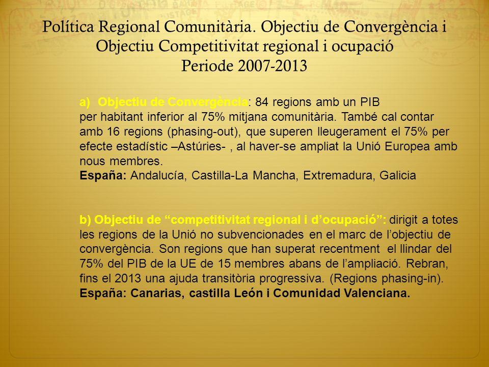 Política Regional Comunitària. Objectiu de Convergència i Objectiu Competitivitat regional i ocupació Periode 2007-2013 a)Objectiu de Convergència: 84