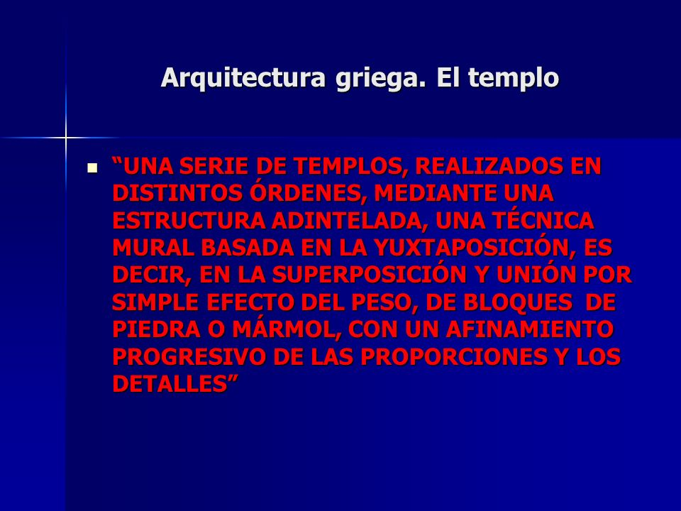 Arquitectura griega. El templo UNA SERIE DE TEMPLOS, REALIZADOS EN DISTINTOS ÓRDENES, MEDIANTE UNA ESTRUCTURA ADINTELADA, UNA TÉCNICA MURAL BASADA EN