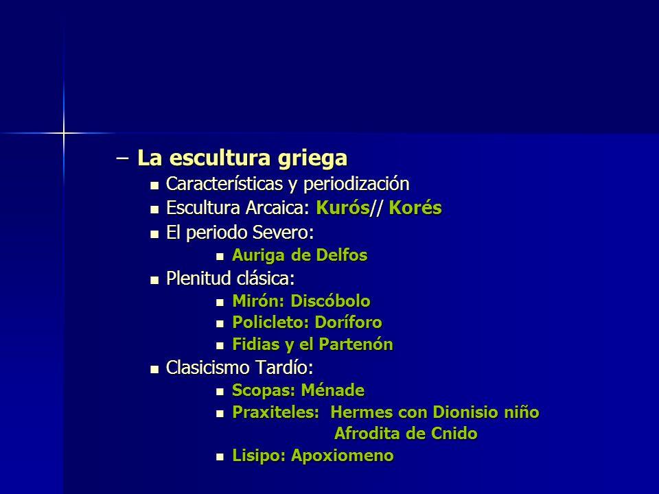 –La escultura griega Características y periodización Características y periodización Escultura Arcaica: Kurós// Korés Escultura Arcaica: Kurós// Korés