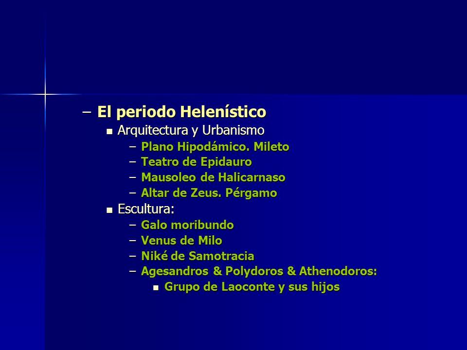 –El periodo Helenístico Arquitectura y Urbanismo Arquitectura y Urbanismo –Plano Hipodámico. Mileto –Teatro de Epidauro –Mausoleo de Halicarnaso –Alta