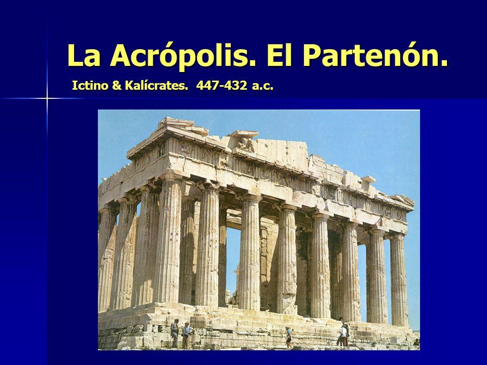 La Acrópolis. El Partenón. Ictino & Kalícrates. 447-432 a.c.