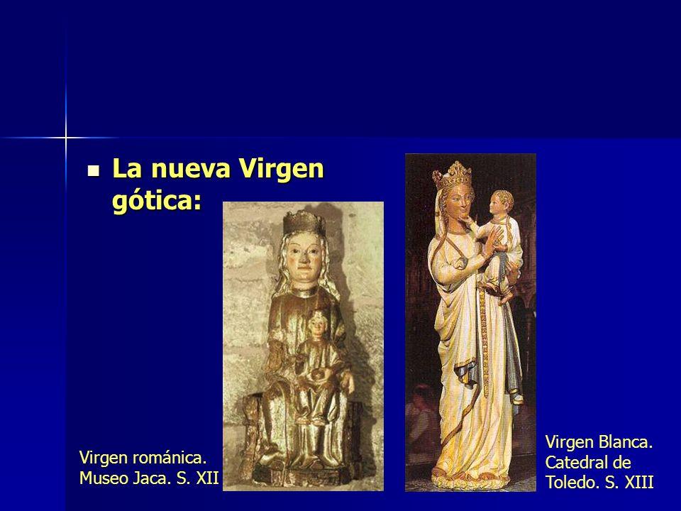 La nueva Virgen gótica: La nueva Virgen gótica: Virgen románica. Museo Jaca. S. XII Virgen Blanca. Catedral de Toledo. S. XIII