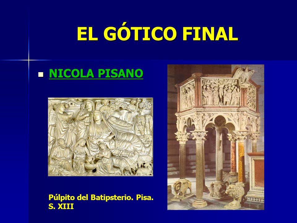 NICOLA PISANO NICOLA PISANO Púlpito del Batipsterio. Pisa. S. XIII EL GÓTICO FINAL