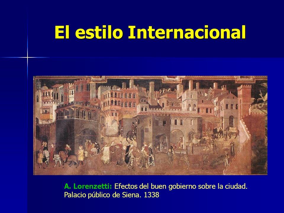 El estilo Internacional A. Lorenzetti: Efectos del buen gobierno sobre la ciudad. Palacio público de Siena. 1338