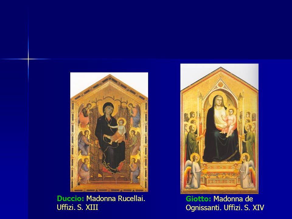 Duccio: Madonna Rucellai. Uffizi. S. XIII Giotto: Madonna de Ognissanti. Uffizi. S. XIV