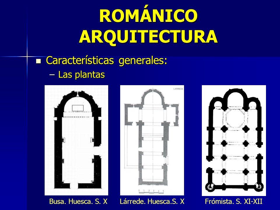 ROMÁNICO ARQUITECTURA Características generales: Características generales: –Las plantas Busa. Huesca. S. XLárrede. Huesca.S. XFrómista. S. XI-XII
