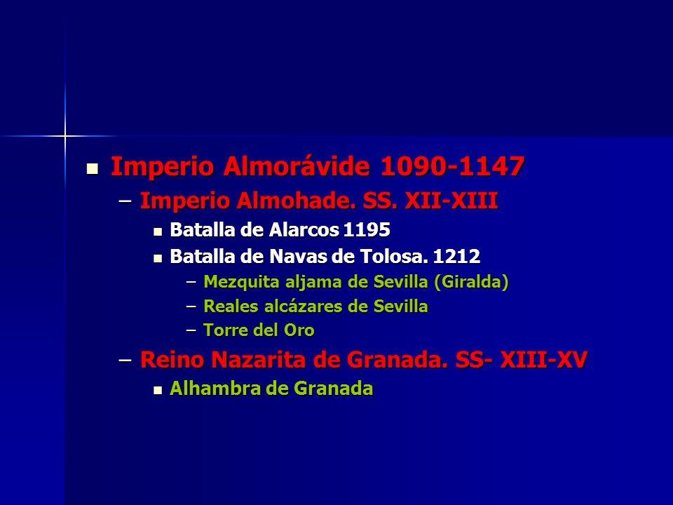 Imperio Almorávide 1090-1147 Imperio Almorávide 1090-1147 –Imperio Almohade. SS. XII-XIII Batalla de Alarcos 1195 Batalla de Alarcos 1195 Batalla de N
