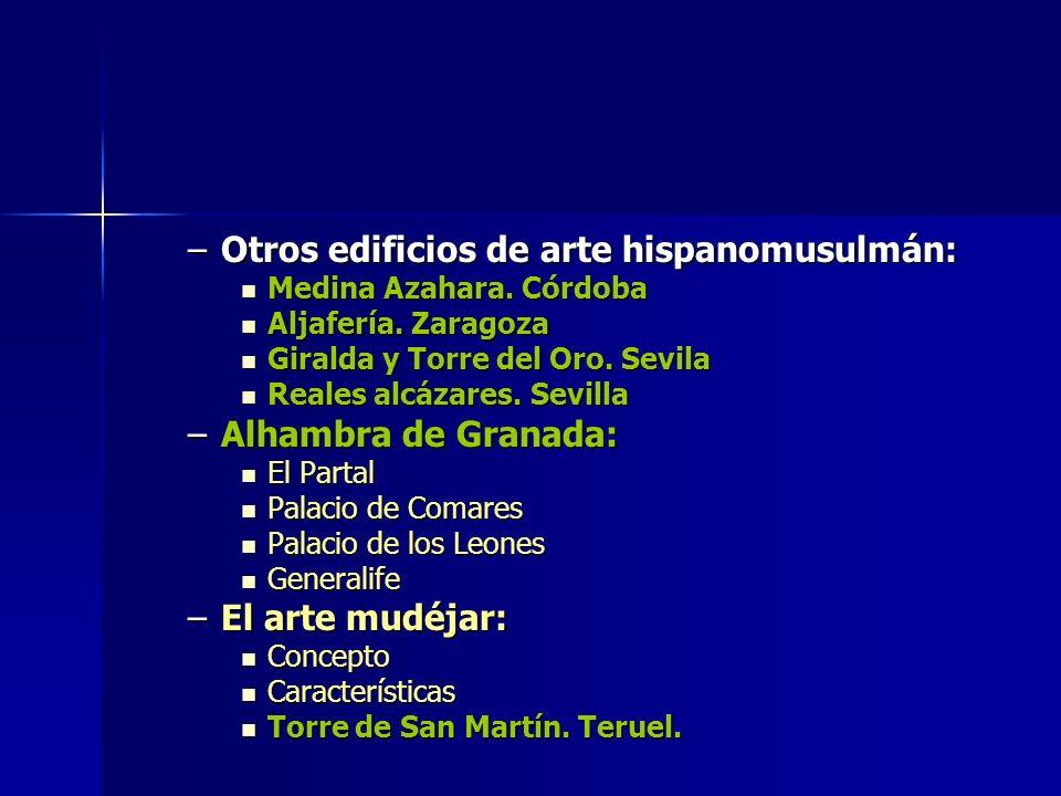 –Otros edificios de arte hispanomusulmán: Medina Azahara. Córdoba Medina Azahara. Córdoba Aljafería. Zaragoza Aljafería. Zaragoza Giralda y Torre del