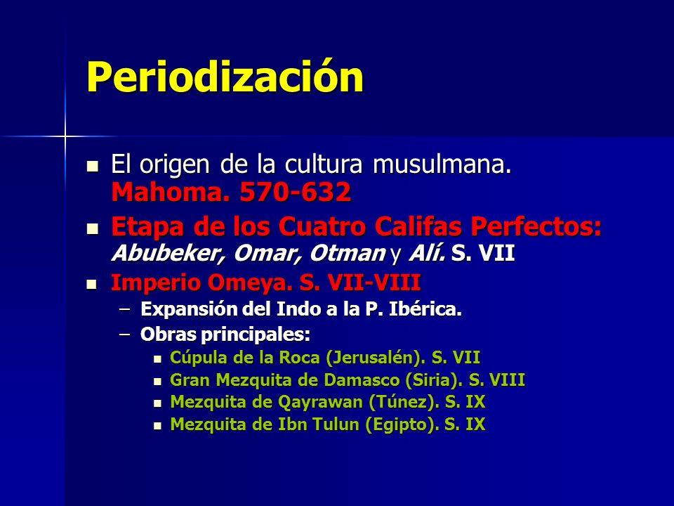Periodización El origen de la cultura musulmana. Mahoma. 570-632 El origen de la cultura musulmana. Mahoma. 570-632 Etapa de los Cuatro Califas Perfec