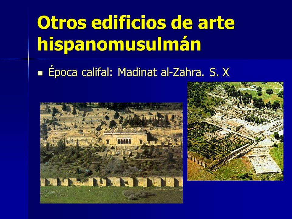 Otros edificios de arte hispanomusulmán Época califal: Madinat al-Zahra. S. X Época califal: Madinat al-Zahra. S. X