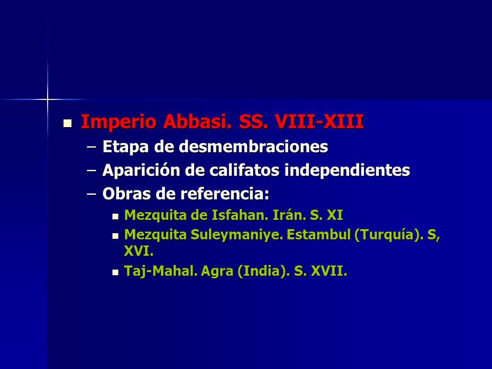 Imperio Abbasi. SS. VIII-XIII Imperio Abbasi. SS. VIII-XIII –Etapa de desmembraciones –Aparición de califatos independientes –Obras de referencia: Mez