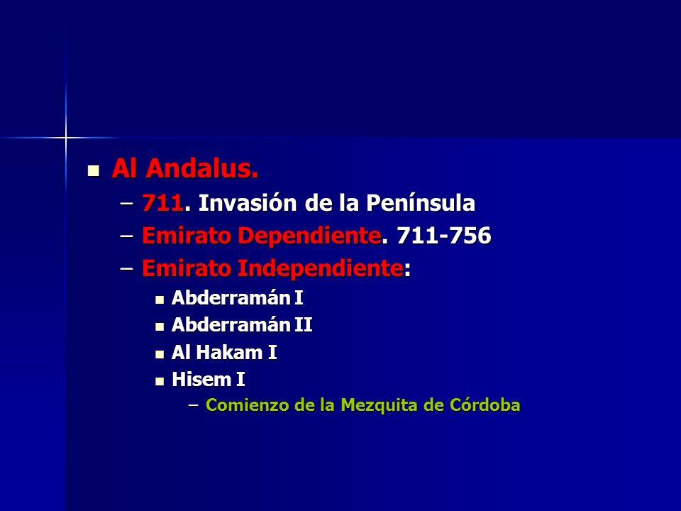 Al Andalus. Al Andalus. –711. Invasión de la Península –Emirato Dependiente. 711-756 –Emirato Independiente: Abderramán I Abderramán I Abderramán II A