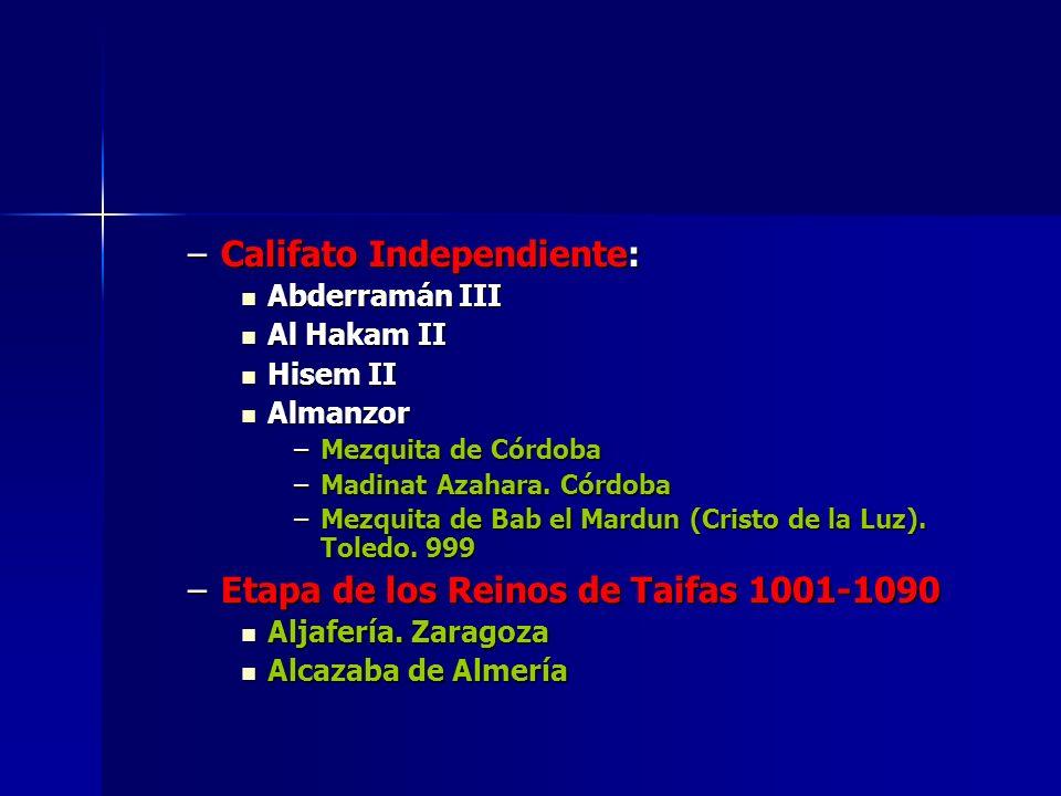 –Califato Independiente: Abderramán III Abderramán III Al Hakam II Al Hakam II Hisem II Hisem II Almanzor Almanzor –Mezquita de Córdoba –Madinat Azaha