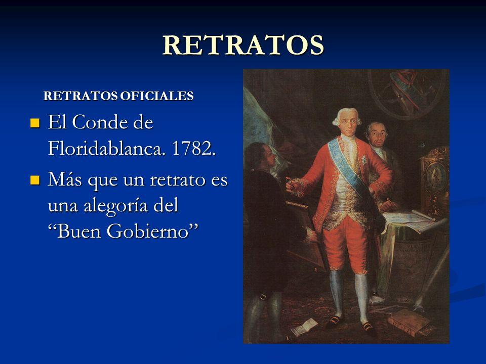 RETRATOS RETRATOS OFICIALES RETRATOS OFICIALES El Conde de Floridablanca. 1782. El Conde de Floridablanca. 1782. Más que un retrato es una alegoría de