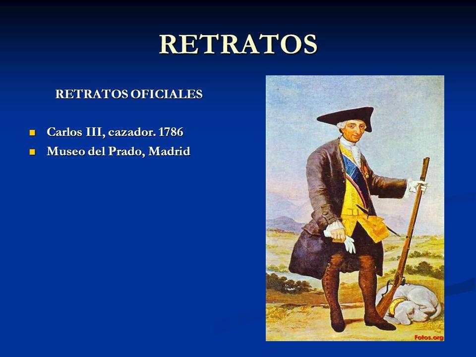 RETRATOS RETRATOS OFICIALES Carlos III, cazador. 1786 Carlos III, cazador. 1786 Museo del Prado, Madrid Museo del Prado, Madrid