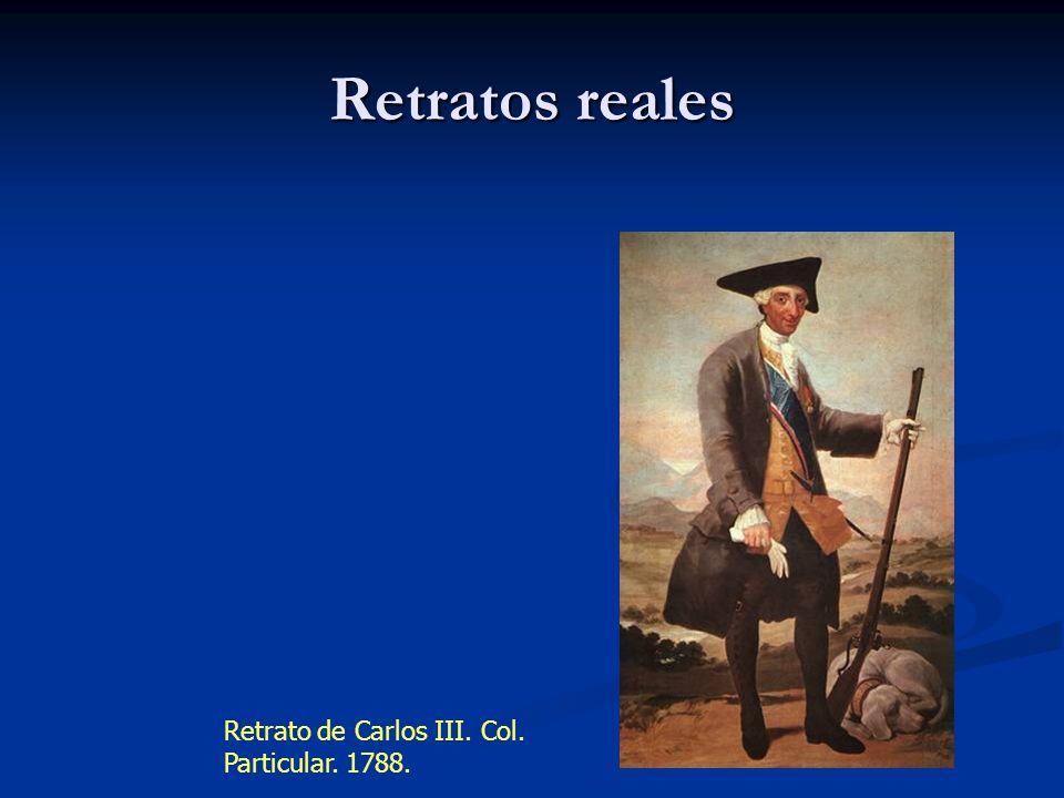 Retratos reales Retrato de Carlos III. Col. Particular. 1788.