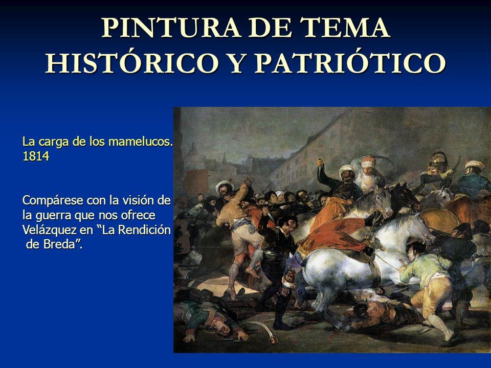 PINTURA DE TEMA HISTÓRICO Y PATRIÓTICO La carga de los mamelucos. 1814 Compárese con la visión de la guerra que nos ofrece Velázquez en La Rendición d