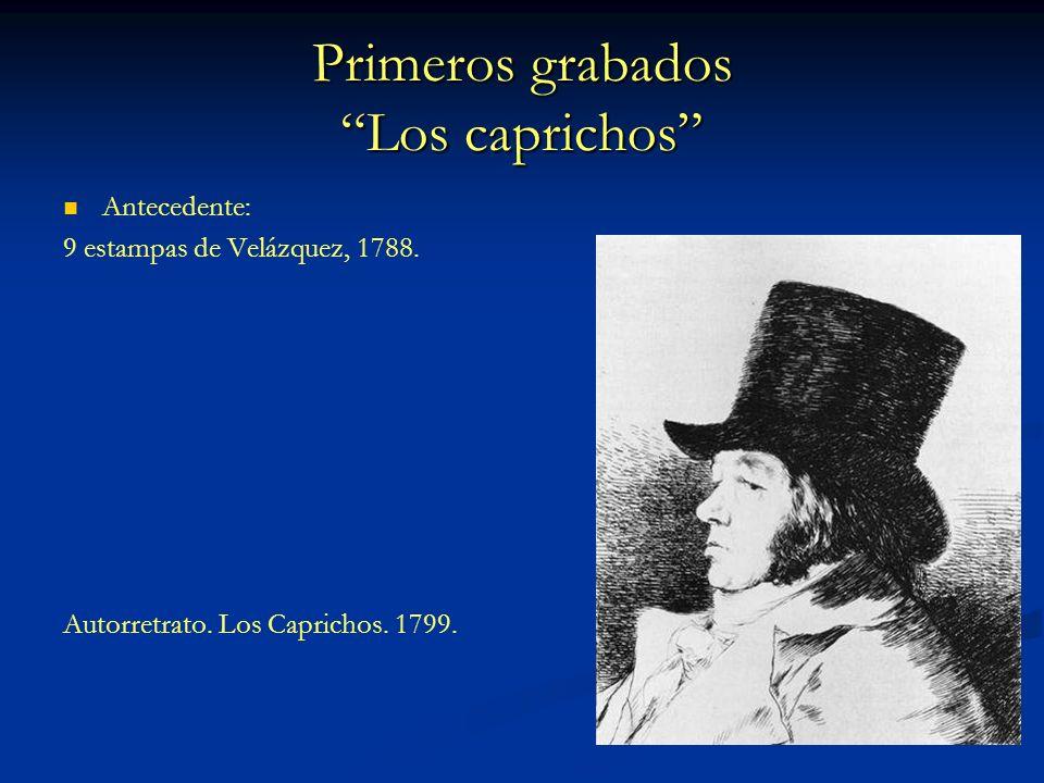 Primeros grabados Los caprichos Antecedente: 9 estampas de Velázquez, 1788. Autorretrato. Los Caprichos. 1799.