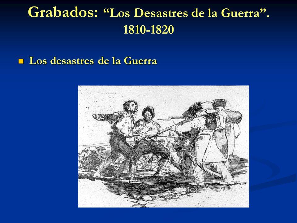 Grabados: Los Desastres de la Guerra. 1810-1820 Los desastres de la Guerra Los desastres de la Guerra