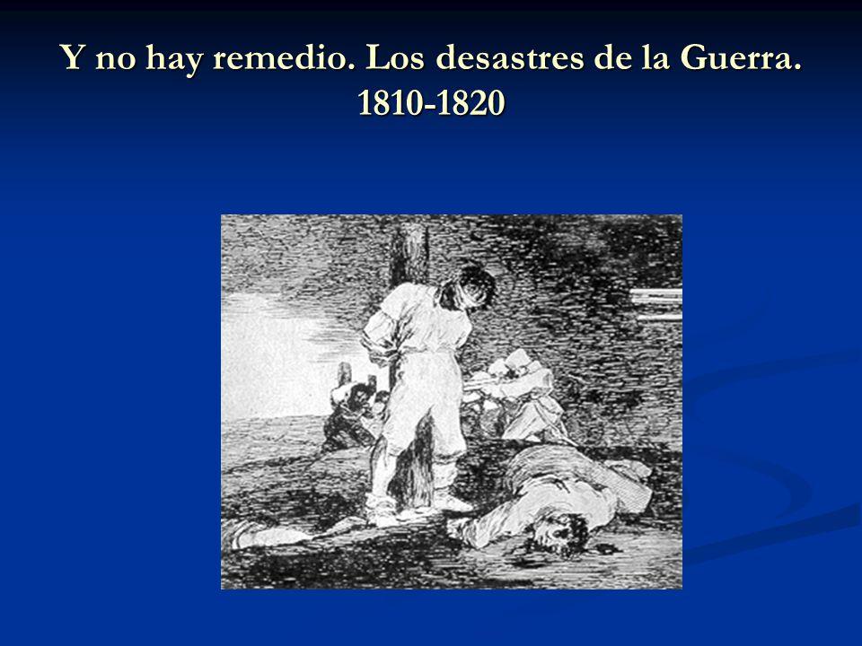 Y no hay remedio. Los desastres de la Guerra. 1810-1820