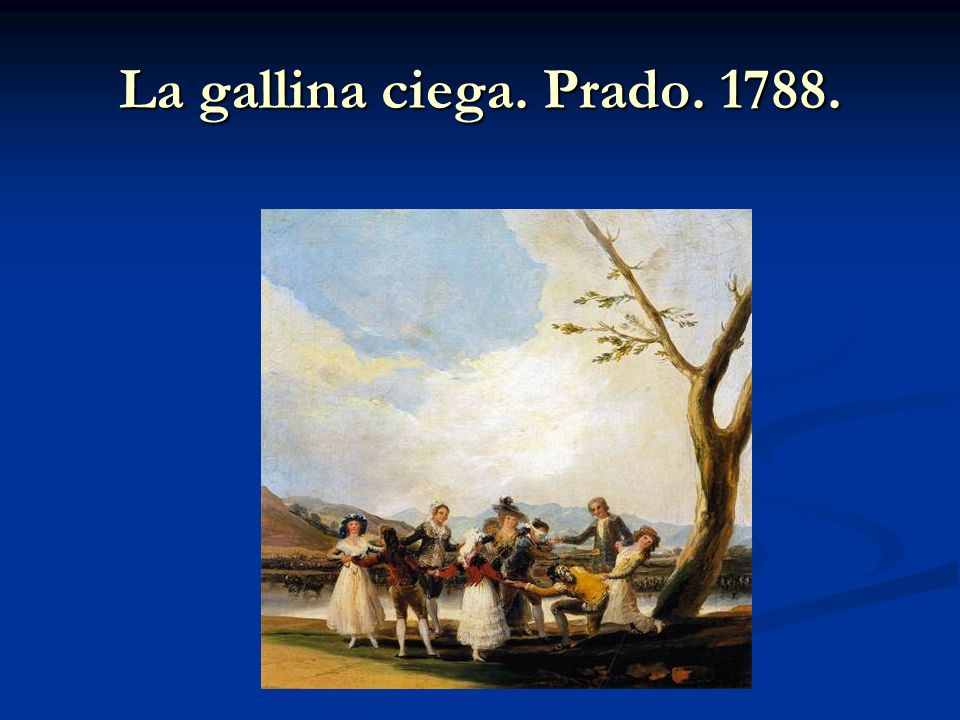 La gallina ciega. Prado. 1788.