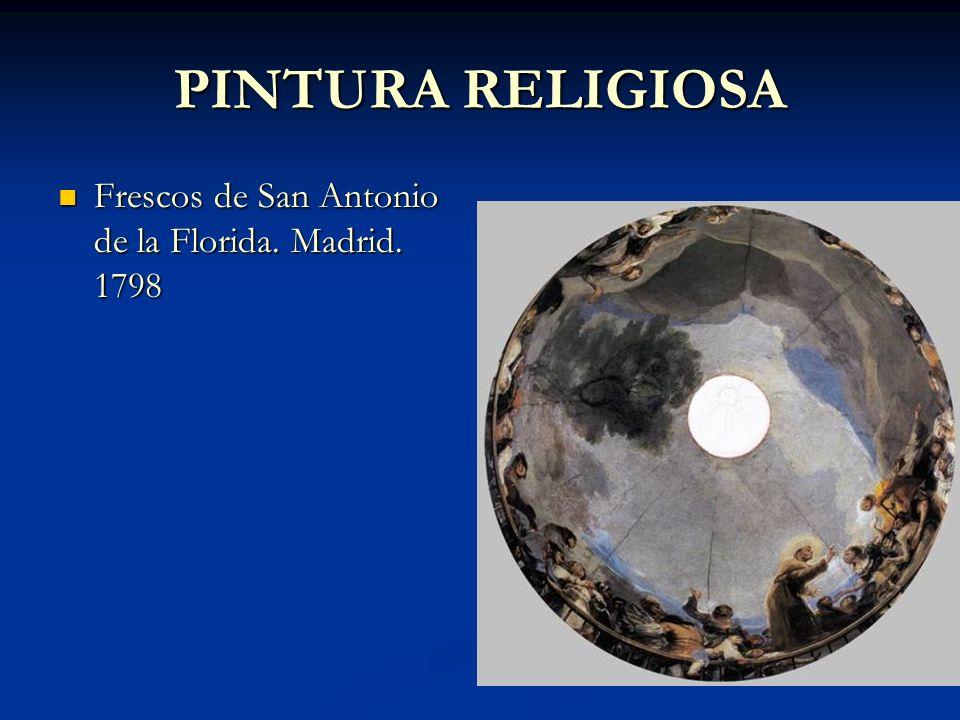 PINTURA RELIGIOSA Frescos de San Antonio de la Florida. Madrid. 1798 Frescos de San Antonio de la Florida. Madrid. 1798