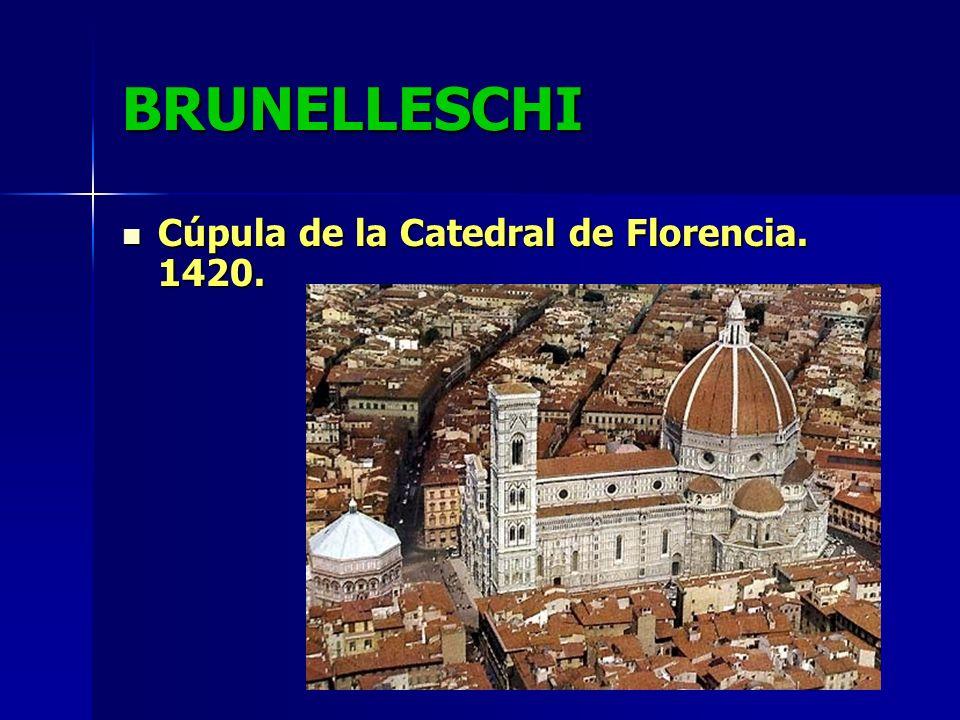 BRUNELLESCHI Cúpula de la Catedral de Florencia. 1420. Cúpula de la Catedral de Florencia. 1420.
