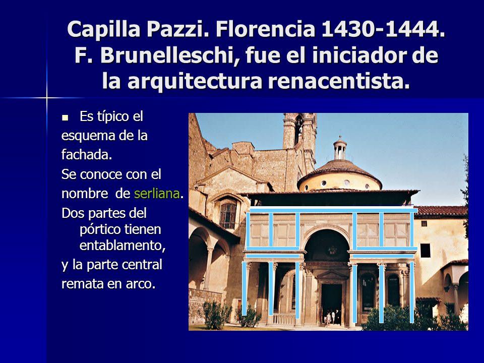 Capilla Pazzi. Florencia 1430-1444. F. Brunelleschi, fue el iniciador de la arquitectura renacentista. Es típico el Es típico el esquema de la fachada
