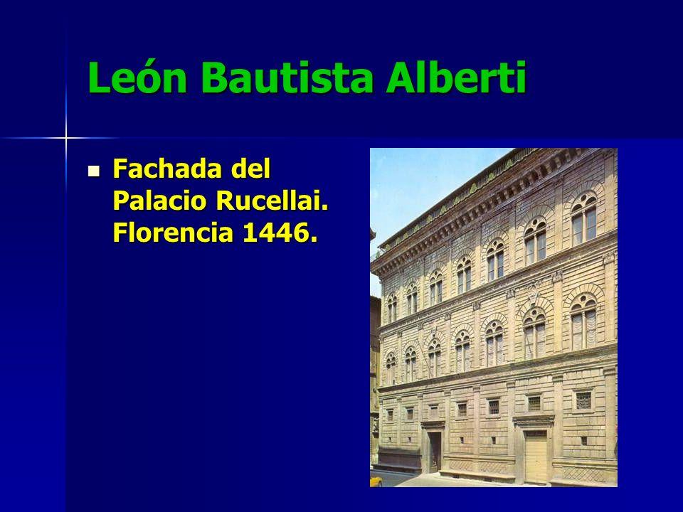 León Bautista Alberti Fachada del Palacio Rucellai. Florencia 1446. Fachada del Palacio Rucellai. Florencia 1446.