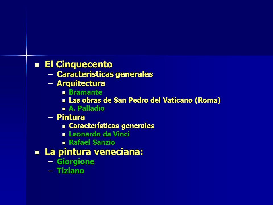 El Cinquecento El Cinquecento –Características generales –Arquitectura Bramante Bramante Las obras de San Pedro del Vaticano (Roma) Las obras de San P