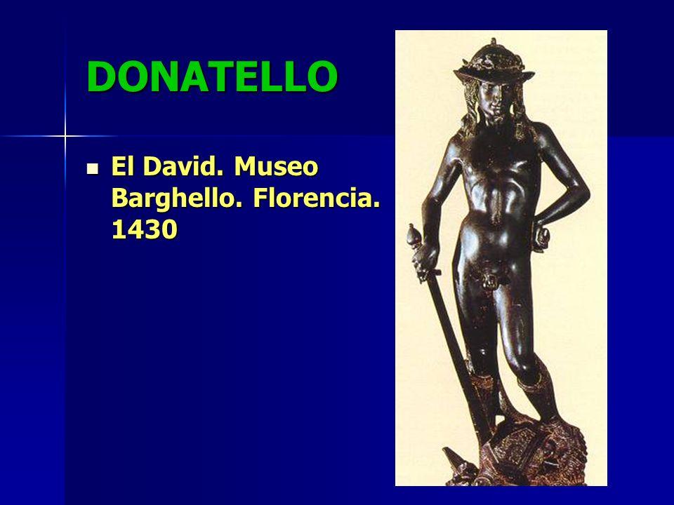 DONATELLO El David. Museo Barghello. Florencia. 1430 El David. Museo Barghello. Florencia. 1430