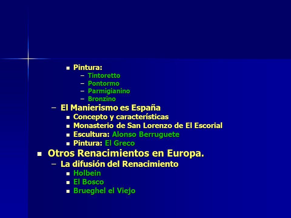 Pintura: Pintura: –Tintoretto –Pontormo –Parmigianino –Bronzino –El Manierismo es España Concepto y características Concepto y características Monaste